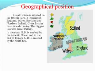 Geographical position 		Great Britain is situated on the British Isles. It co