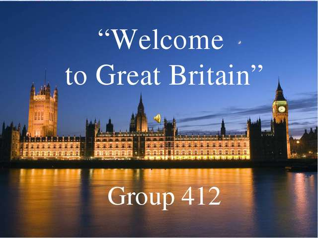 """Welcome to Great Britain"" Group 412"