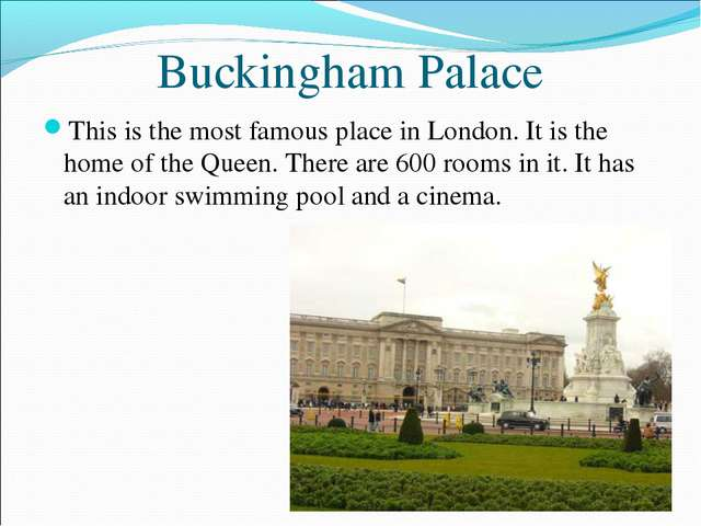 Buckingham Palace This is the most famous place in London. It is the home of...