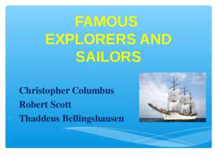 FAMOUS EXPLORERS AND SAILORS Christopher Columbus Robert Scott Thaddeus Belli