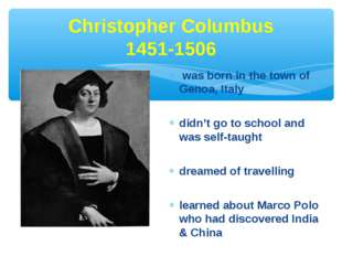 Christopher Columbus 1451-1506 was born in the town of Genoa, Italy didn't go