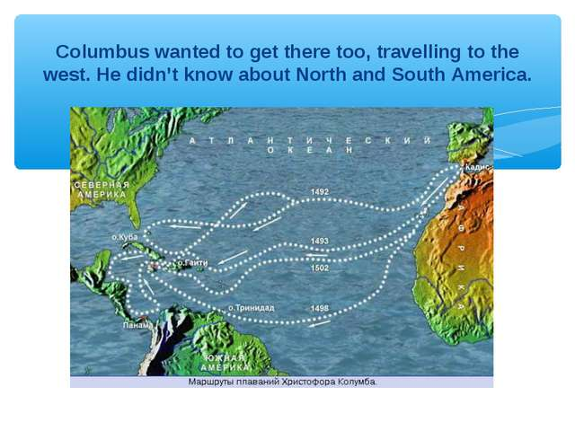 Columbus wanted to get there too, travelling to the west. He didn't know abou...