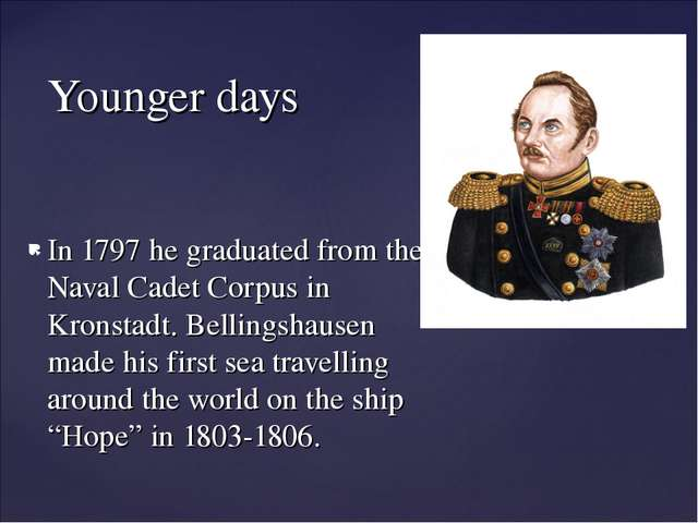 In 1797 he graduated from the Naval Cadet Corpus in Kronstadt. Bellingshausen...