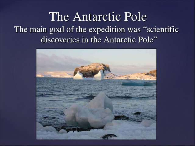 "The main goal of the expedition was ""scientific discoveries in the Antarctic..."