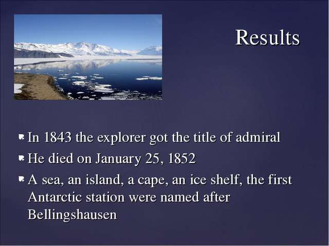 In 1843 the explorer got the title of admiral He died on January 25, 1852 A s...