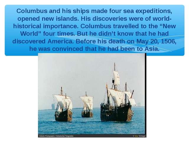 Columbus and his ships made four sea expeditions, opened new islands. His dis...