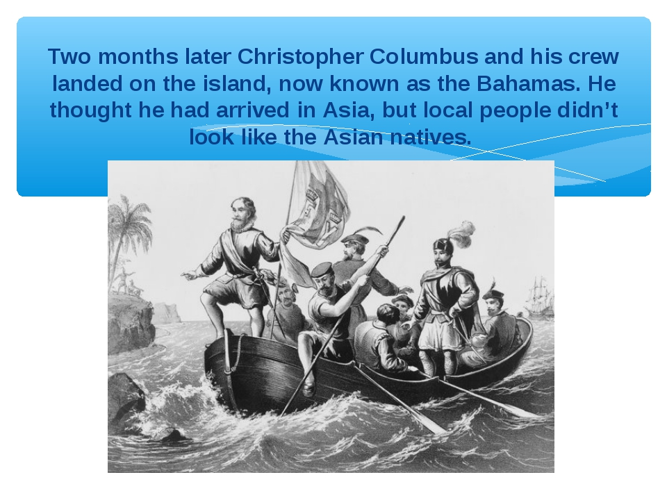 Two months later Christopher Columbus and his crew landed on the island, now...