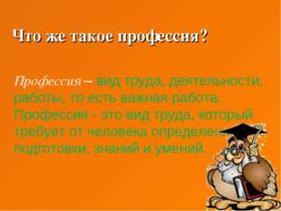 Что же такое профессия? Профессия – вид труда, деятельности, работы, то есть