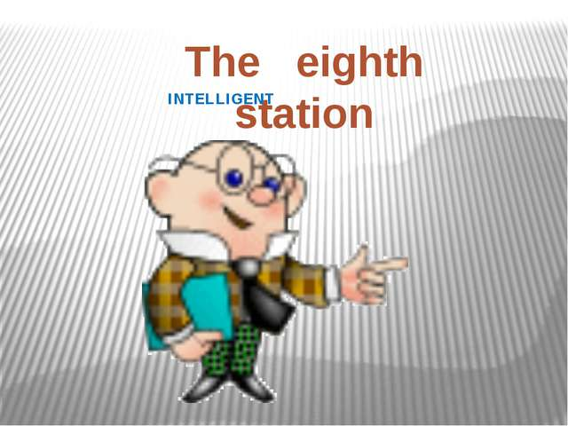 INTELLIGENT The eighth station