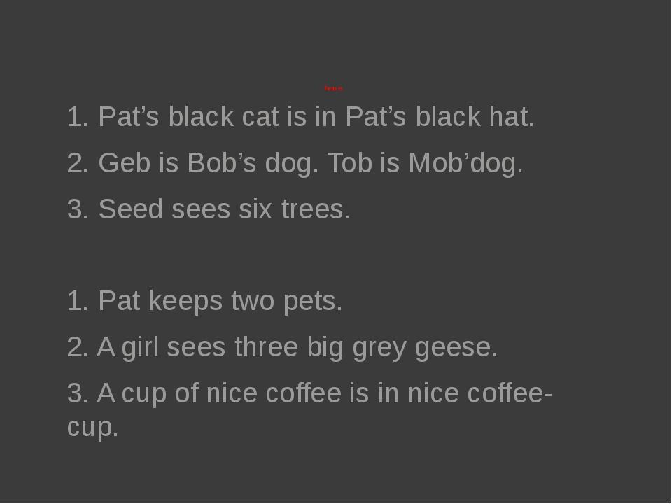 Patters 1. Pat's black cat is in Pat's black hat. 2. Geb is Bob's dog. Tob i...