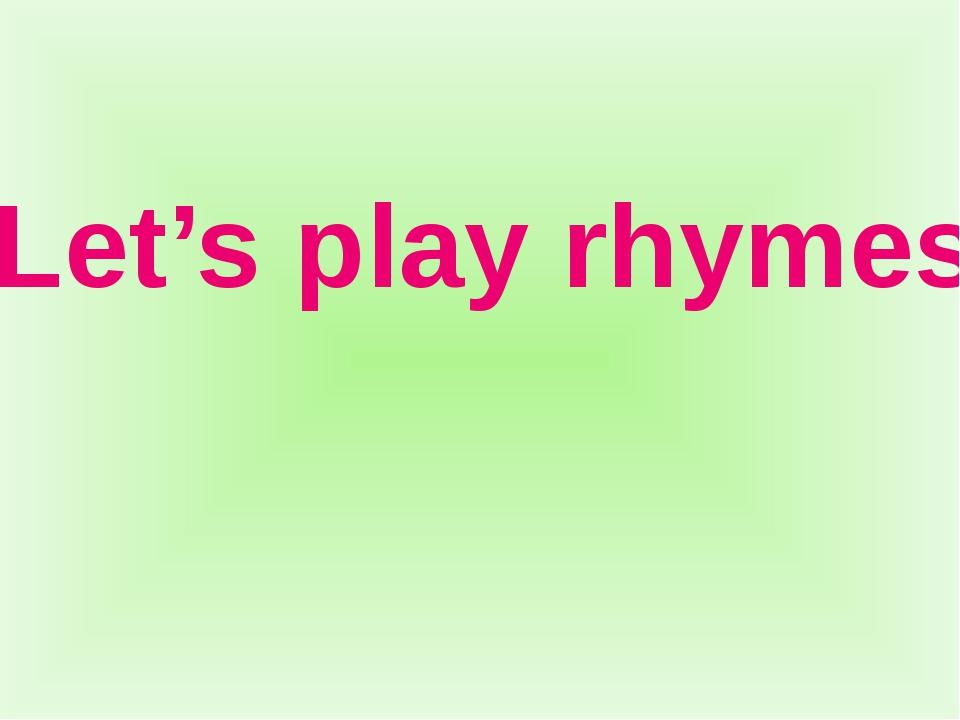 Let's play rhymes