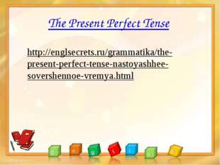 The Present Perfect Tense http://englsecrets.ru/grammatika/the-present-perfec
