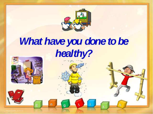 What have you done to be healthy?
