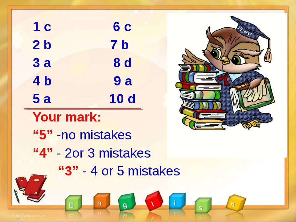 "1 с 6 c 2 b 7 b 3 a 8 d 4 b 9 a 5 a 10 d Your mark: ""5"" -no mistakes ""4"" - 2o..."