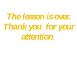 The lesson is over. Thank you for your attention.