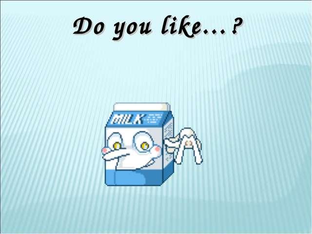 Do you like…?