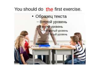 You should do first exercise. the