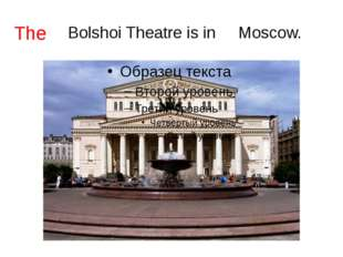 Bolshoi Theatre is in Moscow. The