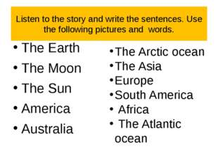 Listen to the story and write the sentences. Use the following pictures and w