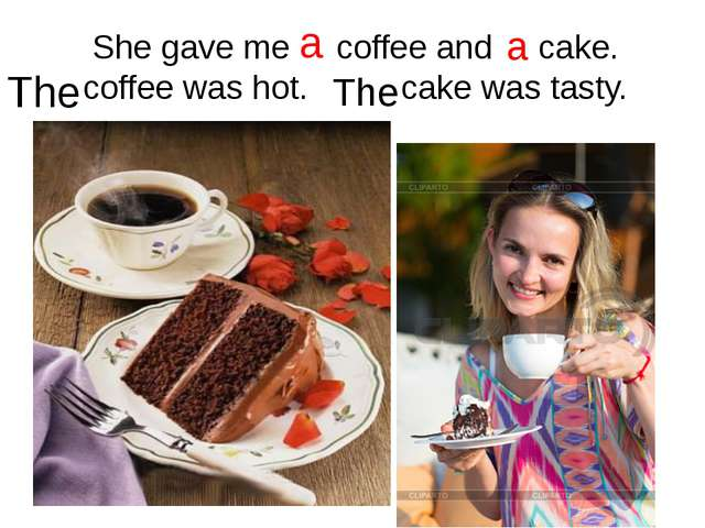 She gave me coffee and cake. coffee was hot. cake was tasty. a a The The