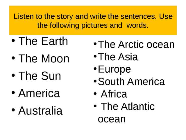 Listen to the story and write the sentences. Use the following pictures and w...