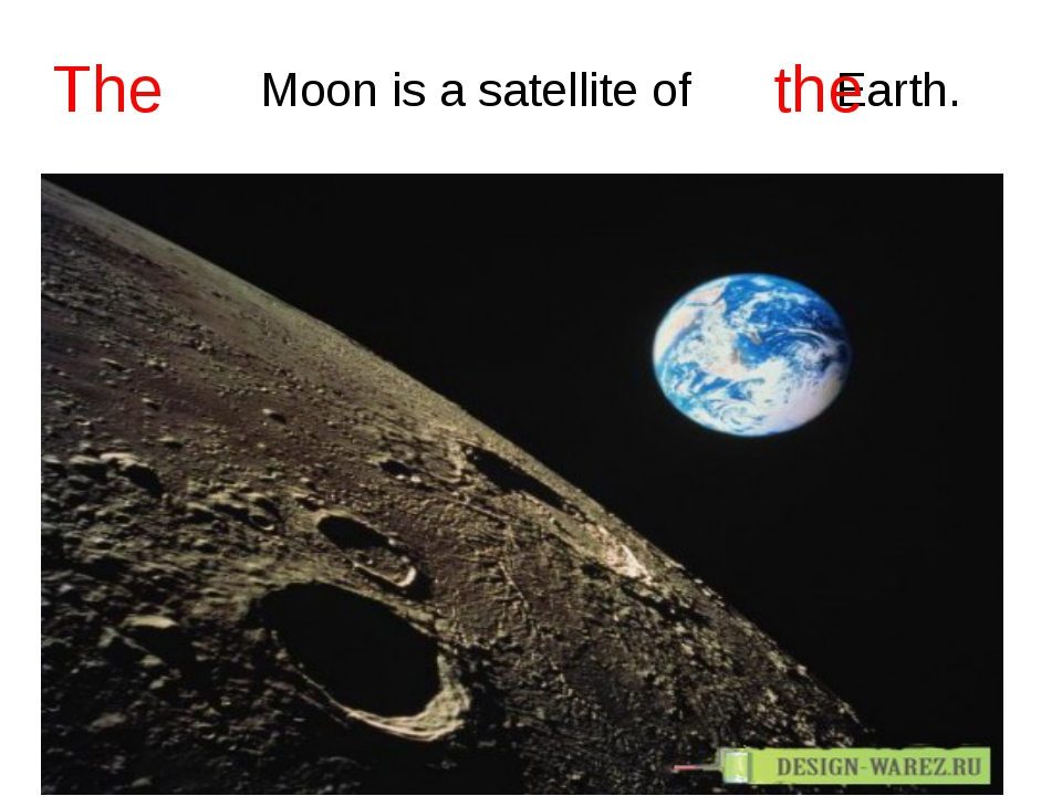 Moon is a satellite of Earth. The the
