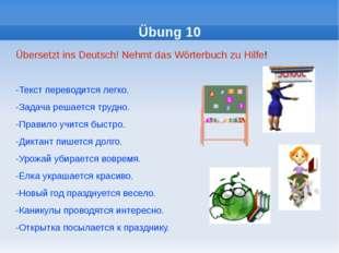 Übung 10 Übersetzt ins Deutsch! Nehmt das Wörterbuch zu Hilfe! -Текст перевод