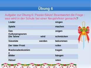 Übung 6 Aufgabe zur Übung 6: Passiv-Sätze! Beantwortet die Frage : was wird i
