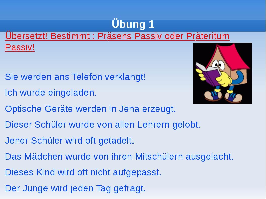 Übung 1 Übersetzt! Bestimmt : Präsens Passiv oder Präteritum Passiv! Sie wer...