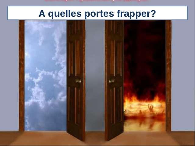 A quelles portes frapper?