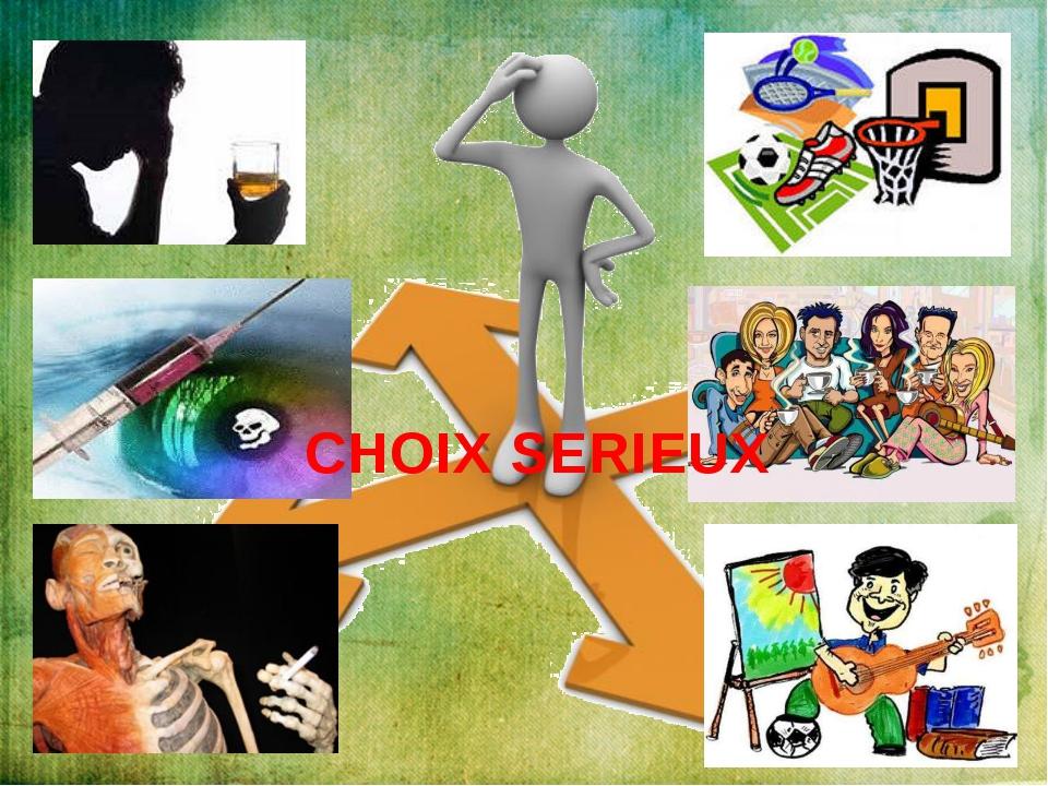 CHOIX SERIEUX