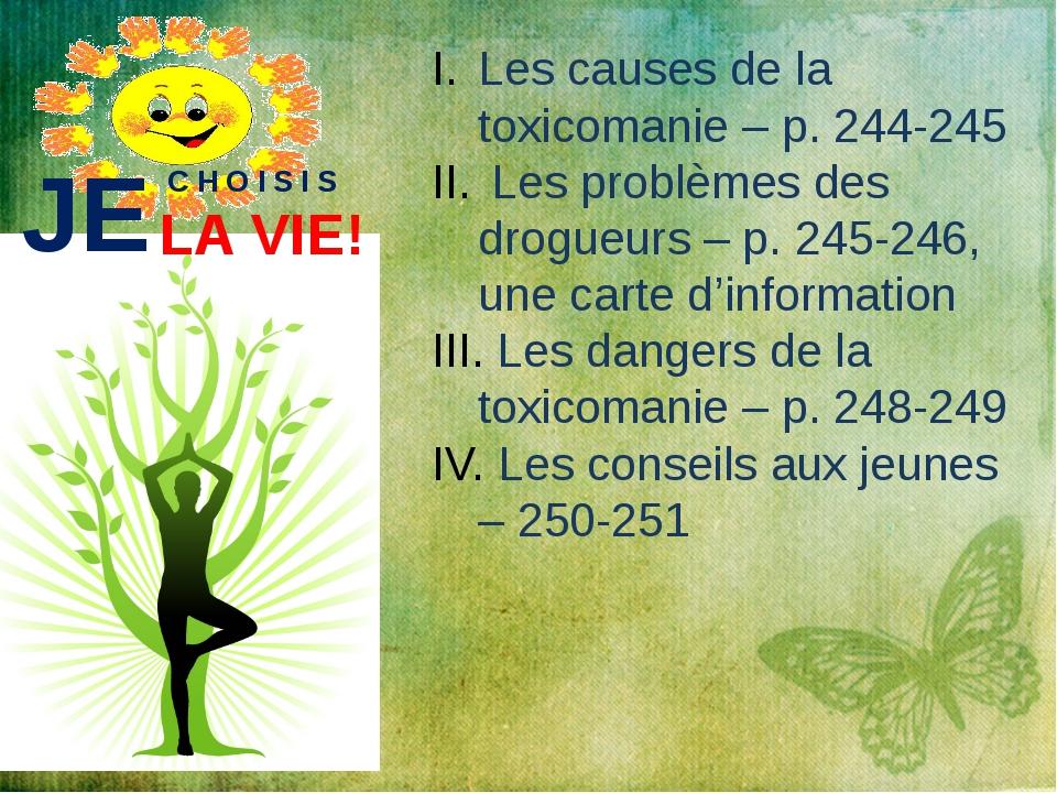 JE C H O I S I S LA VIE! Les causes de la toxicomanie – p. 244-245 Les problè...