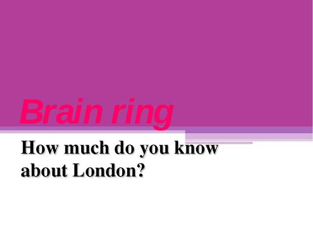 Brain ring How much do you know about London?