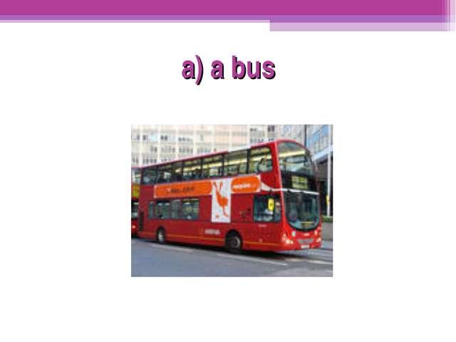 a) a bus