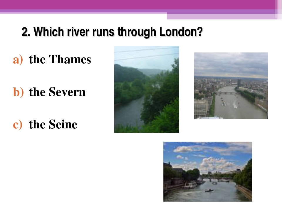 2. Which river runs through London? the Thames the Severn the Seine