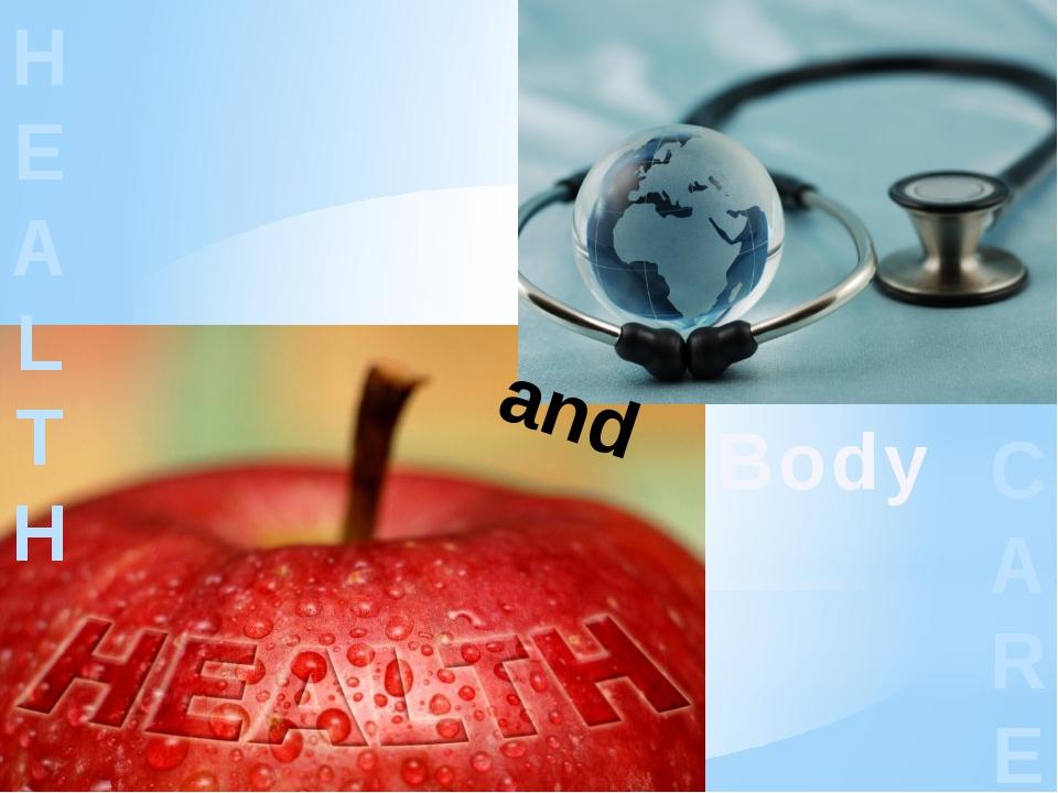 H E A L T H and Body C A R E