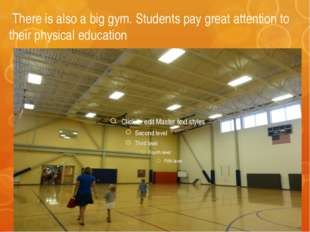 There is also a big gym. Students pay great attention to their physical educ