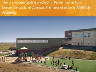 This is a modern building of school in Parker not far from Denver, the capita