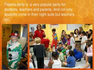 Pajama party is a very popular party for students, teachers and parents. And