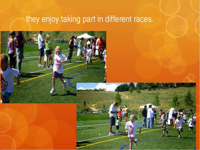 they enjoy taking part in different races.