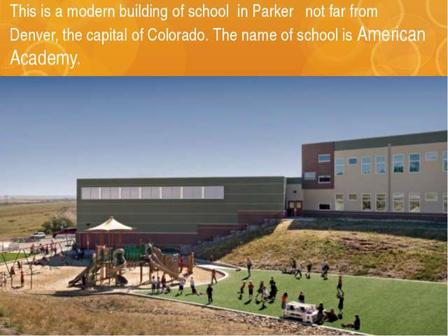 This is a modern building of school in Parker not far from Denver, the capita...