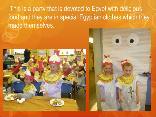 This is a party that is devoted to Egypt with delicious food and they are in...