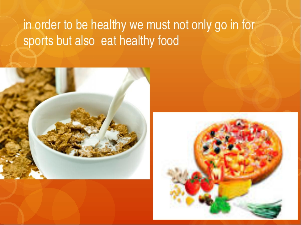 in order to be healthy we must not only go in for sports but also eat healthy...