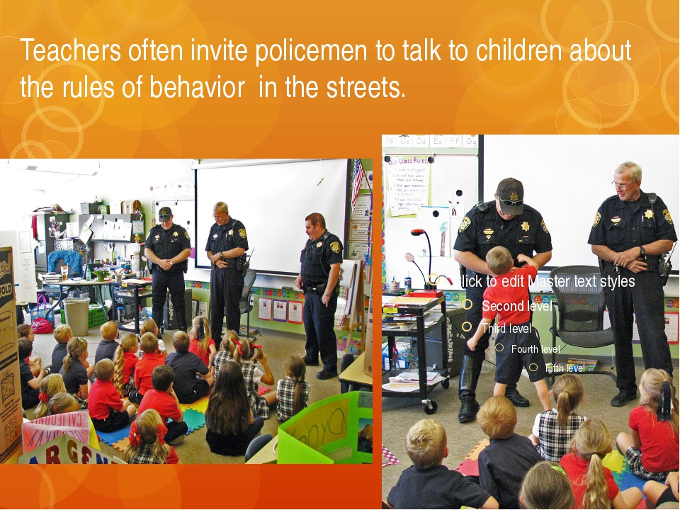 Teachers often invite policemen to talk to children about the rules of behavi...