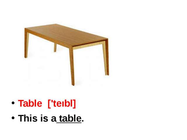 Table ['teıbl] This is a table.
