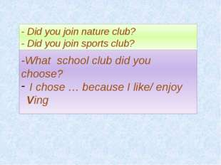 -What school club did you choose? I chose … because I like/ enjoy Ving - Did