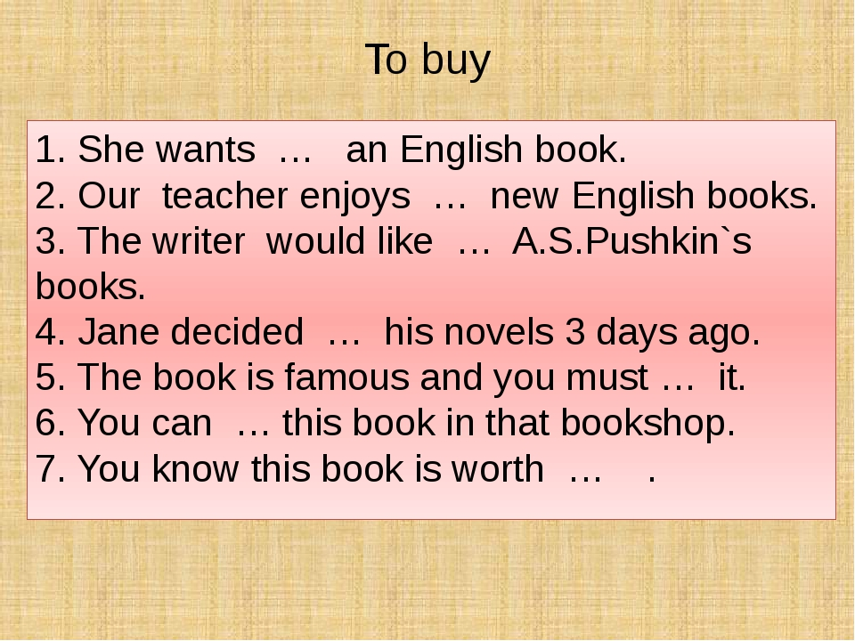 To buy 1. She wants … an English book. 2. Our teacher enjoys … new English bo...
