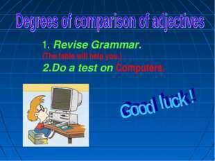 Revise Grammar. (The table will help you.) Do a test on Computers.