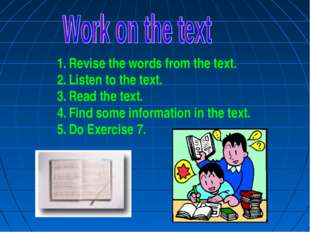 Revise the words from the text. Listen to the text. Read the text. Find some