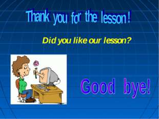 Did you like our lesson?